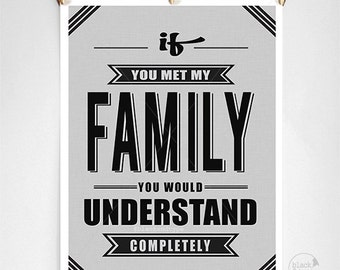 If You Met My Family || typography print, inspirational print, family print, family reunion print, funny family, humor print, crazy family