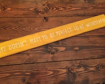 Life doesnt have to be perfect to be wonderful
