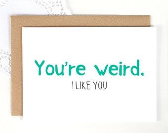 You're Weird I Like You Blank Greeting Card Funny Quirky Just Because Birthday Friendship Love Valentines Fun Cute Weirdo Friend Awkward