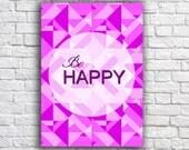 Be happy poster -Typographic print- Geometric Art print -  Modern Art print -  inspirational print - quote print  -wall art decor