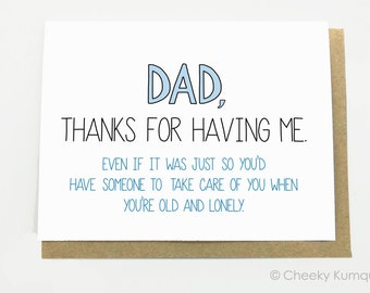 Funny Father's Day Card - Dad Birthday. Thanks for Having Me.  Fathers Day.