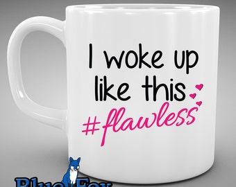 I woke up like this mug,Coffee Mug,flawless mug,Funny coffee mug,gift for her,Coffee Cup, MUG-260