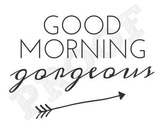 Good Morning Gorgeous Printable Wall Art 8x10 Calligraphy Wall Art