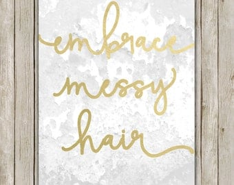 8x10 Embrace Messy Hair Printable, Typography Art Print, Typography Printable, Digital Art Poster, Home Decor, Instant Digital Download