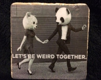 Lets be weird together coaster