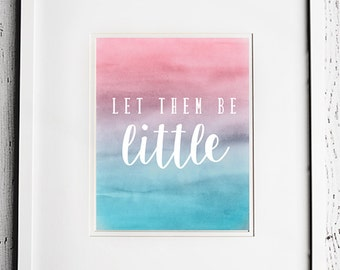 INSTANT DOWNLOAD 8X10 - Printable Digital File - Let Them Be Little - Watercolor - Gallery Wall - Typography - Child - Aqua, Pink - Playroom