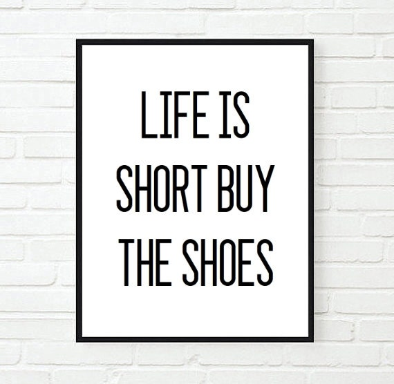 Life Is Short Buy The Shoes Funny Saying Tumblr Quote