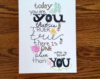 "Dr. Seuss Quote- ""Today you are you, that is truer then true, there is no one alive who is youer then you."""