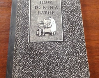 How To Run A Lathe 40th Edition/ Vintage Textbook/ South Bend Lathe Works