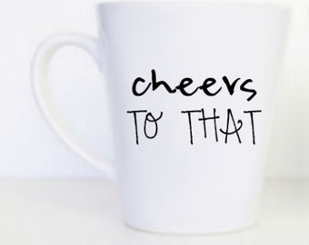 Cheers To That Mug