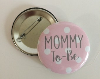 Mommy To-Be Pin- Mommy To-Be Button- Baby Shower