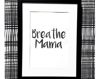 A4 'Breathe Mama' print motherhood parenting positive parenting sisterhood