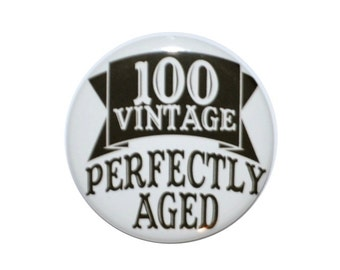 100th birthday 100 vintage perfectly aged year old One hundred year old party button 2 1/4 inch pin-back button
