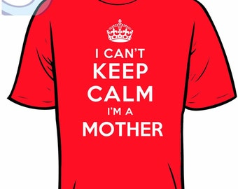 I Can't Keep Calm I'm a Mother T-Shirt