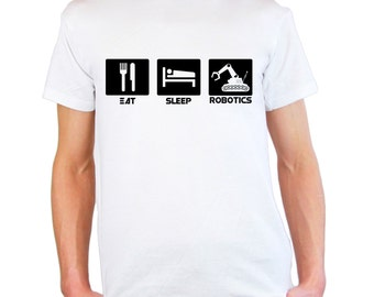 Mens & Womens T-Shirt with Quote Eat Sleep Robotics Design / Robot Engineers Inspirational Shirts / Sumo Robotex Shirt + Free Random Decal