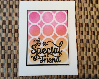 Handmade Greeting Card: To a Special Friend card.