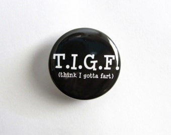 "T.I.G.F. (think I gotta fart) 1.25"" Pinback Button"