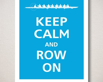 Keep Calm and ROW ON Typography Print (Featured color: Topaz--choose your own colors)
