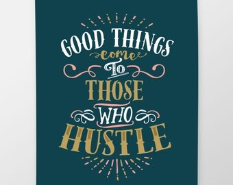 Good Things Come to Those Who Hustle Art Print 8x10 11x14 Typography Quote Art