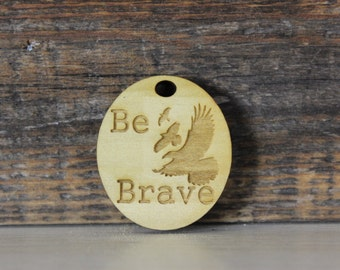 pendant, wood, necklace, keychain,be brave,divergent,dauntless,inspirational,motivational