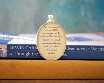 Alice in Wonderland Through the Looking Glass Quote Pendant It Takes All the Running You can Do To Keep in the Same Place