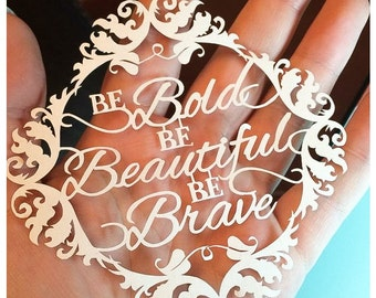 Be Bold, Be Beautiful, Be Brave Paper Cut / Papercut Template - Commercial Use - Instant download.