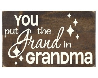 You Put the Grand In Grandma Rustic Wood Sign / Grandmother Plaque / Mother's Day Gift (#1402WS)