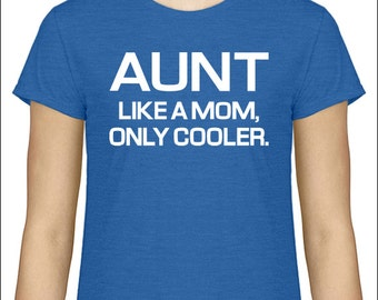 Funny Aunt T-Shirt Aunt Like A Mom, Only Cooler. Women's / Ladies / Unisex / Youth Tshirt Sister Pregnancy Announcement New Baby Gift Idea