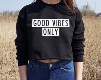 Good Vibes Only Cropped Sweater Jumper Crop Top Gift Fashion Teen OOTD