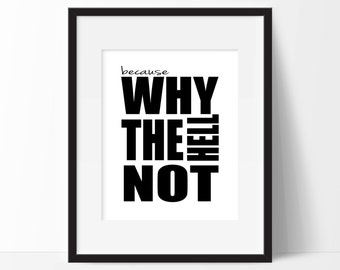 Because Why The Hell Not Art Print - Wall Art - Typography - Home Decor - Office Decor