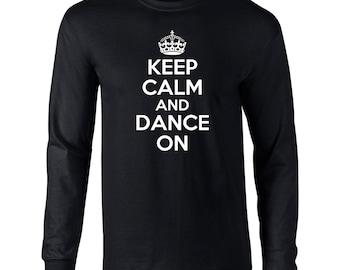 Keep Calm And  Dance on  Mens Long Sleeve T-Shirt Dance on , Dancing  Tee- K25