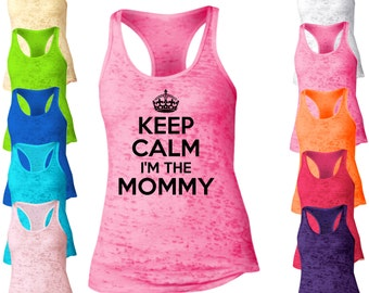 Keep Calm I'm The Mommy Burnout Racerback Tank Top. Womens Burnout Tank Top. Mother Tank Top.