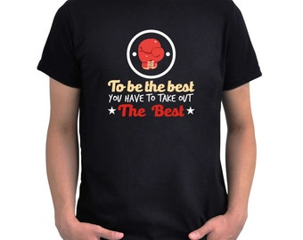 Boxing to be the best you have to take out T-Shirt
