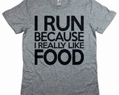 I Run Because I Really Like Food. Soft Unisex T-Shirt. Funny Foodie Shirt. Sarcastic Running Workout Tee. Food Lover Fitness Tee.