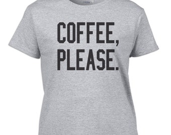 Coffee Please t-shirt / Coffee Lover Gift / Coffee Please Shirt / Shirt for Coffee Lover / Coffee / Tumblr Shirt / Instagram Tee / 180