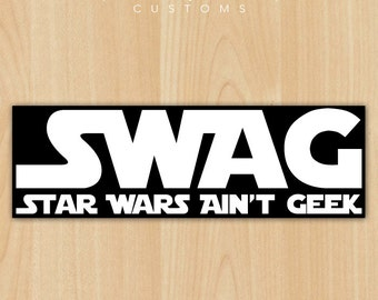 "SWAG - Star Wars Ain't Geek - 11"" x 3.5"" Bumper Sticker"