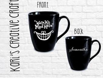 Cheshire Cat Mug, Smile Coffee Mug, Alice in Wonderland, Custom Coffee Mug, We are all mad here