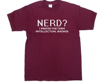 Funny Nerd I Prefer The Term Intellectual Badass Shirt Geek T-Shirt Computer University College Humor T-Shirt Mens Ladies Tee - SA180