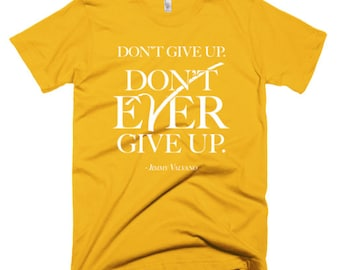 Don't Give Up. Don't Ever Give Up. (Jimmy Valvano) custom t-shirt