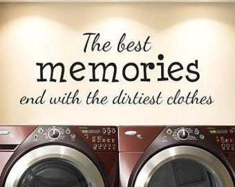 Laundry Room Vinyl Wall Decal - The best memories end with the dirtiest clothes