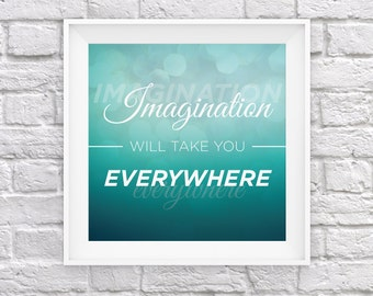Imagination Will Take You Everywhere - Inspirational Quote Art