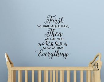 Nursery Wall Decal, First We Had Each Other Then We Had You Now We Have Everything Childrens Wall Decal, Vinyl Wall Decal, Household Words