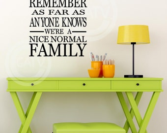 T111- Remember As Far As Anyone Knows We're A Nice Normal Family  vinyl wall decals lettering sayings quote stickers