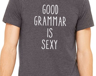 Good Grammar Is Sexy - Funny birthday gift tshirt tee for Mom Dad Uncle Grandpa