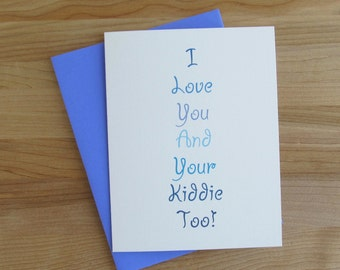 I Love You And Your Kiddie Too // Fathers Day Card for Boyfriend with kids (choose options for one or more kids - choose envelope color)