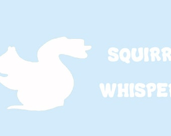 Squirrel Whisperer Vinyl Decal