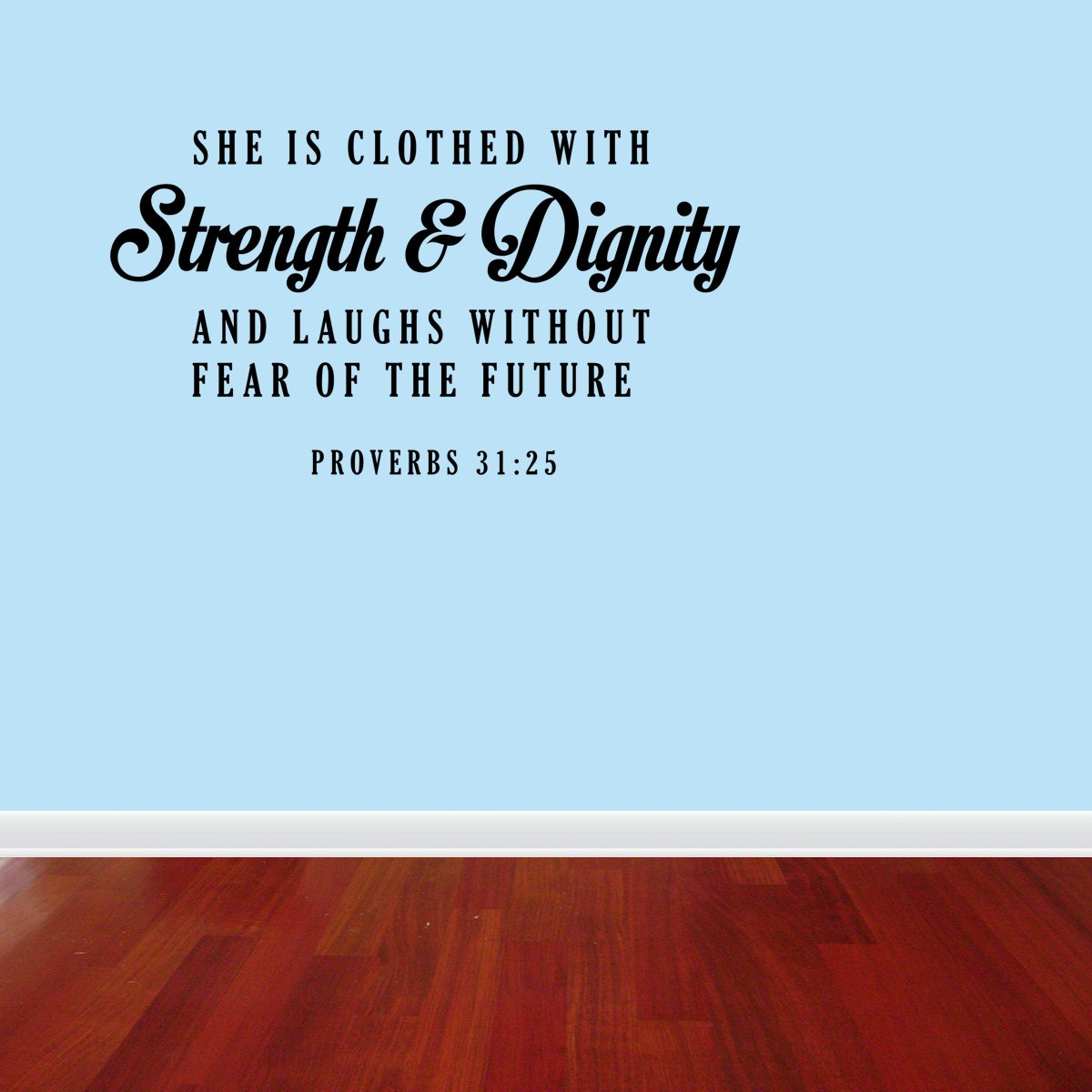 Future She Laughs Without Fear Of Her: She Is Clothed With Strength Proverbs 31:25 Bible Wall Decal