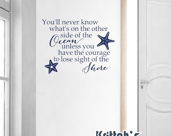 You'll never know what's on the other side of the Ocean unless you have the courage to lose sight of the Shore Vinyl Wall Decal Quote L135