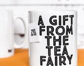 Mug Gift - A Gift From the Tea Fairy Mug - funny mug gift for friend, mum