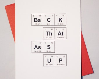 "Sassy Love Card Periodic Table of the Elements ""Back ThAt AsS UP"" / Sentimental Elements Greeting Card / Valentine's Day Chemistry"